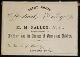 St. Louis Medical College course card, M.M. Pallen, M.D., Professory of Obstetrics and the Diseas...