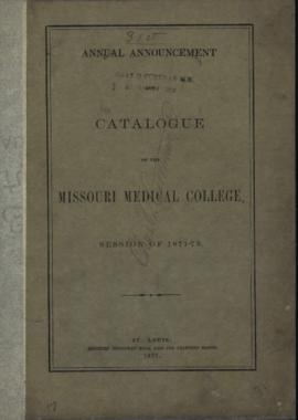 Annual Announcement and Catalogue of the Missouri Medical College, Session of 1871-1872.