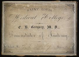 St. Louis Medical College course card, E.H. Gregory, M.D., Demonstrator of Anatomy, for Mr. E.F. ...