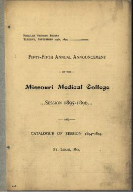 Fifty-Fifth Annual Announcement of the Missouri Medical College, Session 1895-1896 and Catalogue ...