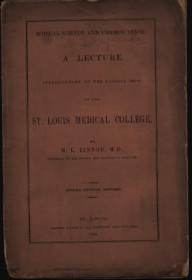 """Medical science and common sense,"" a lecture to the 1859-1860 class of the St. Louis M..."