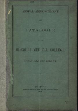 Annual Announcement and Catalogue of the Missouri Medical College, Session of 1870-1871.
