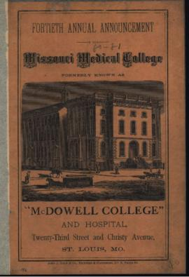 "Fortieth Annual Announcement of the Missouri Medical College formerly known as ""McDowell Col..."